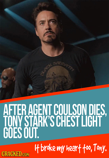 SABBATTH UICK AFTER AGENT COULSON DIES, TONY STARK'S CHEST LIGHT GOES OUT. 4 tbroke my heart foo, Tony. CRACKED COM
