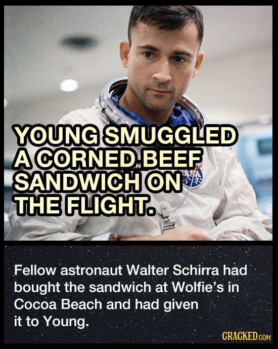 YOUNG SMUGGLED A CORNEDBEEF SANDWICH ON THE FLIGHT Fellow astronaut Walter Schirra had bought the sandwich at Wolfie's in Cocoa Beach and had given it