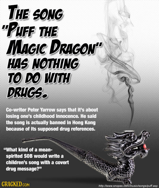 THE SONG PuFF THE MaGIc DRAGON HAS NOTHING TO DO WITH DRUGS. Co-writer Peter Yarrow says that it's about losing one's childhood innocence. He said t
