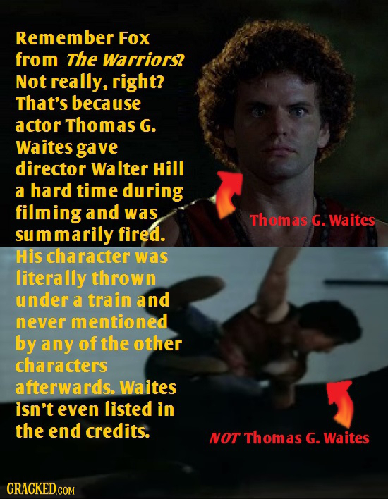 Remember Fox from The Warriors? Not really, right? That's because actor Thomas G. Waites gave director Walter Hill a hard time during filming and was