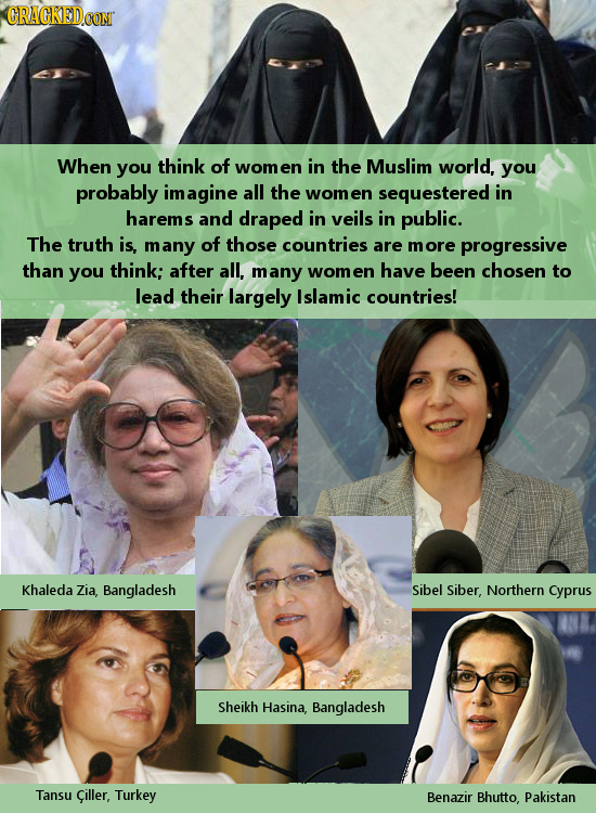 CRACKEDCON When you think of wom the en in Muslim world, you probably imagine all the women sequestered in harems and draped in veils in public. The t