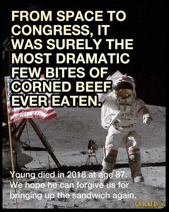 FROM SPACE TO CONGRESS, IT WAS SURELY THE MOST DRAMATIC FEW BITES OF CORNED BEEF EVER EATEN. Young died in 2018 at age 87. We hope he can forgive us f
