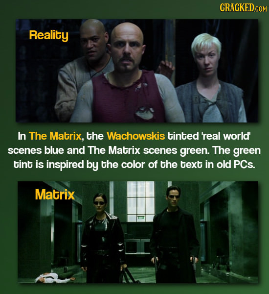CRACKED.COM Reality In The Matrix, the Wachowskis tinted 'real world' scenes blue and The Matrix scenes green. The green tint is inspired by the color