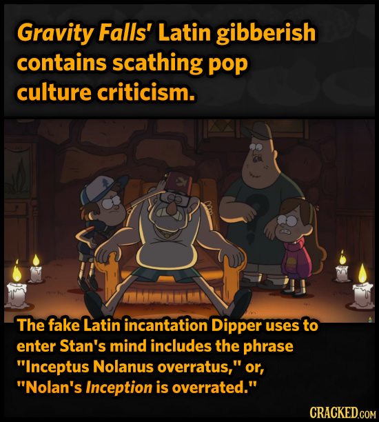 Gravity Falls' Latin gibberish contains scathing pop culture criticism. The fake Latin incantation Dipper uses to enter Stan's mind includes the phras