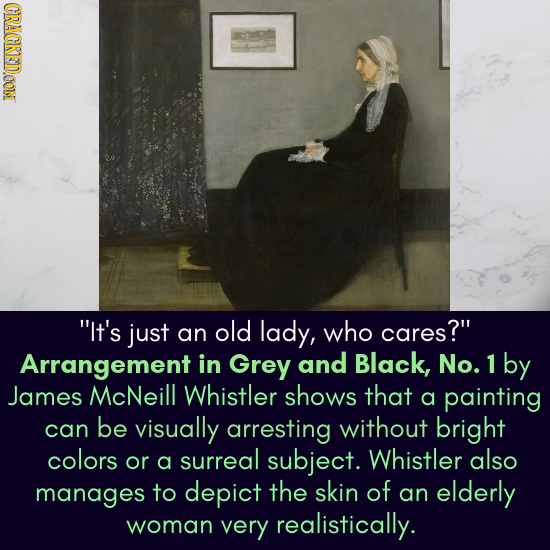 CRACKEDOON It's just an old lady, who cares? Arrangement in Grey and Black, No. 1 by James McNeill Whistler shows that a painting can be visually ar