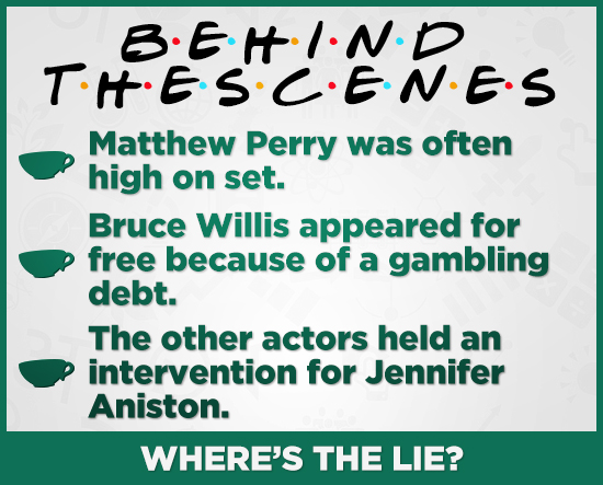 B.EIND H N Matthew Perry was often high on set. Bruce Willis appeared for free because of a gambling debt. The other actors held an intervention for J