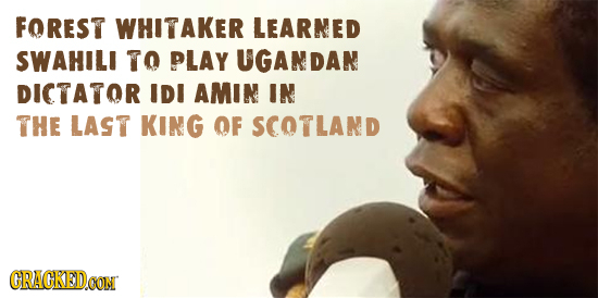 FOREST WHITAKER LEARNED SWAHILI TO PLAY UGANDAN DICTATOR IDI AMIN IN THE LAST KING OF SCOTLAND