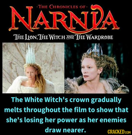 NARNDA -T'HE CHRONICLES OF THE LION,E WITCH AND THE WARDROBE The White Witch's crown gradually melts throughout the film to show that she's losing her
