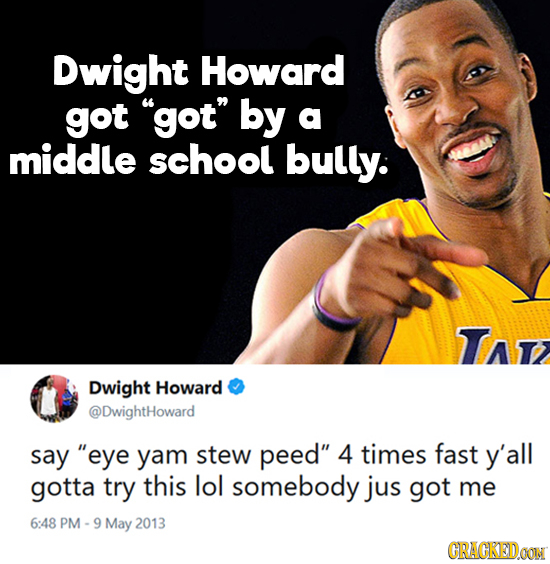 Dwight Howard got got by a middle school bully. Tat Dwight Howard @DwightHoward say eye yam stew peed 4 times fast y'all gotta try this lol somebo