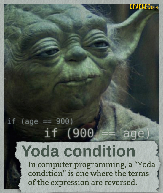 CRACKED COM if (age == 900) if 900 age) Yoda condition In computer programming, a Yoda condition is one where the terms of the expression are revers