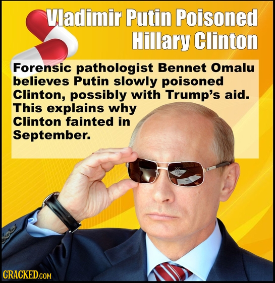 Vladimir Putin Poisoned Hillary clinton Forensic pathologist Bennet Omalu believes Putin slowly poisoned Clinton, possibly with Trump's aid. This expl