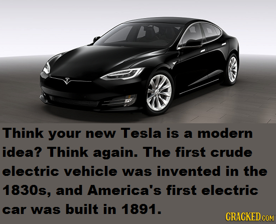 Think your new Tesla is a modern idea? Think again. The first crude electric vehicle was invented in the 1830s, and America's first electric car was b