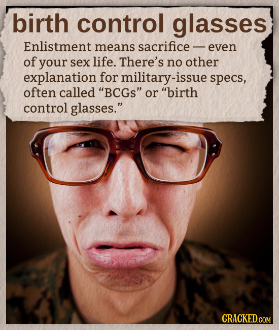 birth control glasses Enlistment means sacrifice - even of your sex life. There's no other explanation for military-isst specs, often called BCGS or