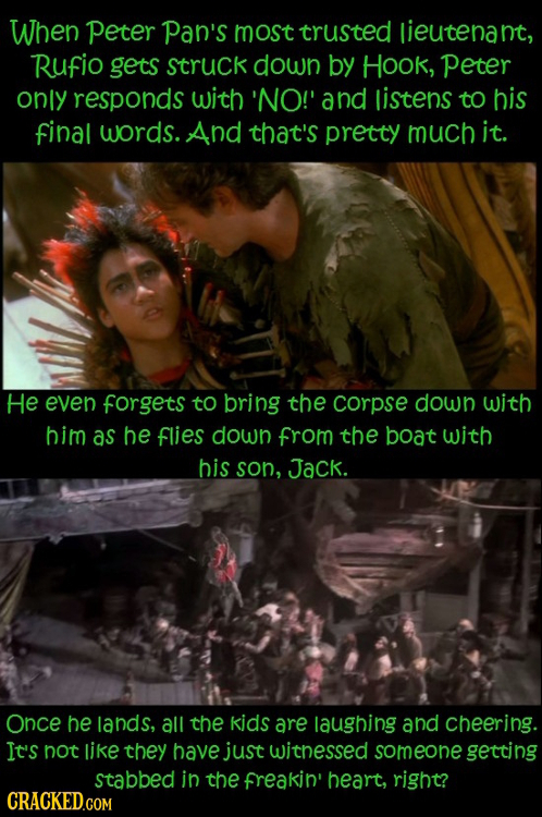 When peter Pan's most trusted lieutenant, Rufio gets struck down by Hook, Peter ONlY responds with 'NO!' and listens to his final words. And that's pr