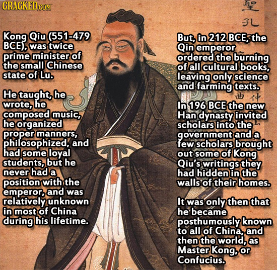 CRACKED COM h 3L Kong Qiu (551-479 But, in 212 BCE, the BCE), was twice Qin emperor prime minister of ordered the burning the small Chinese of alll cu