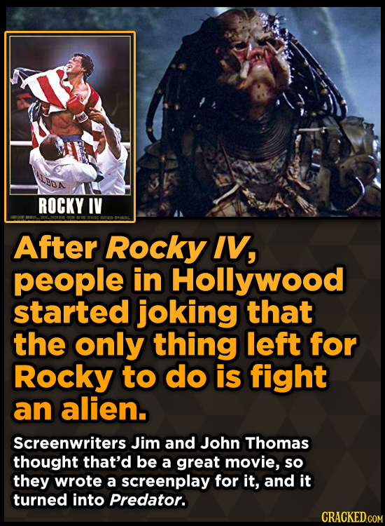 BON ROCKY IV After Rocky IV, people in Hollywood started joking that the only thing left for Rocky to do is fight an alien. Screenwriters Jim and John