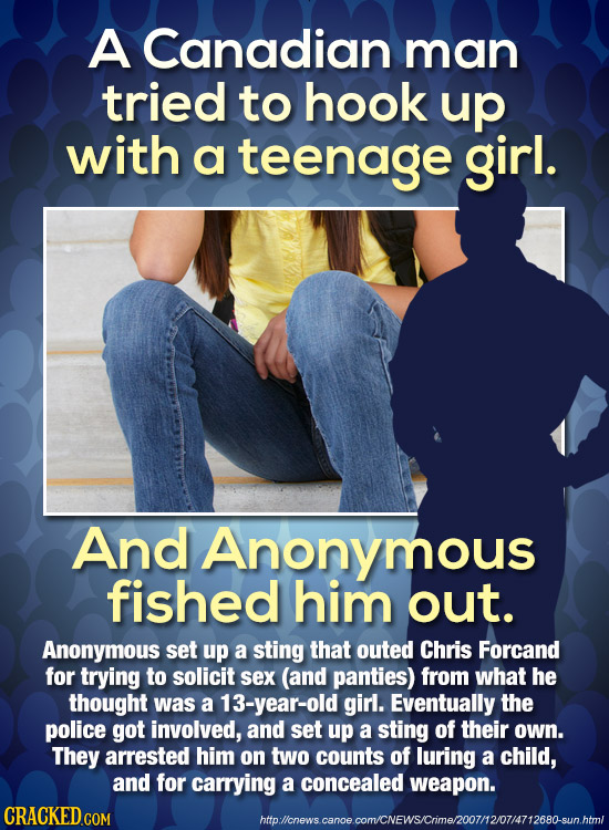 A Canadian man tried to hook up with a teenage girl. And Anonymous fished him out. Anonymous set up a sting that outed Chris Forcand for trying to sol