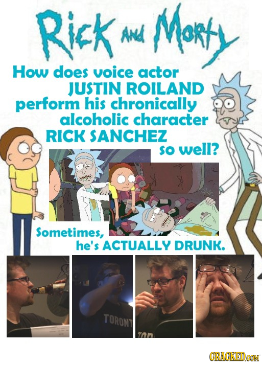 Rick Mor And How does voice actor JUSTIN ROILAND perform his chronically alcoholic character RICK SANCHEZ so well? Sometimes, he's ACTUALLY DRUNK. TOR