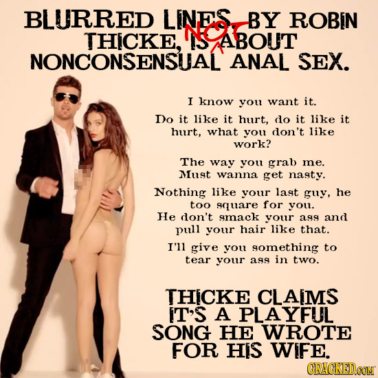 BLURRED LINES BY ROBIN NO THICKE, S ABOUT NONCONSENSUAL ANAL SEX. I know you want it. Do it like it hurt, do it like it hurt, what you don't like work