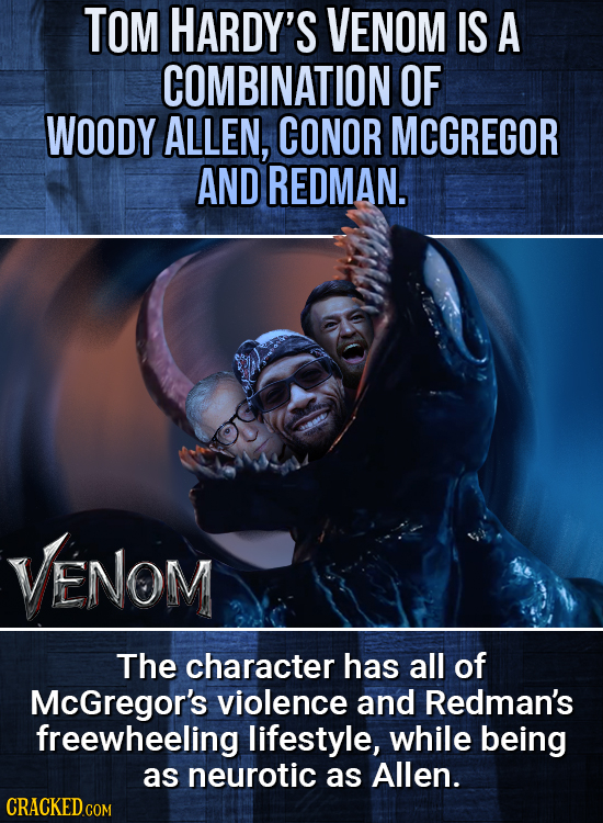TOM HARDY'S VENOM IS A COMBINATION OF WOODY ALLEN, CONOR MCGREGOR AND REDMAN. ENOM The character has all of McGregor's violence and Redman's freewheel