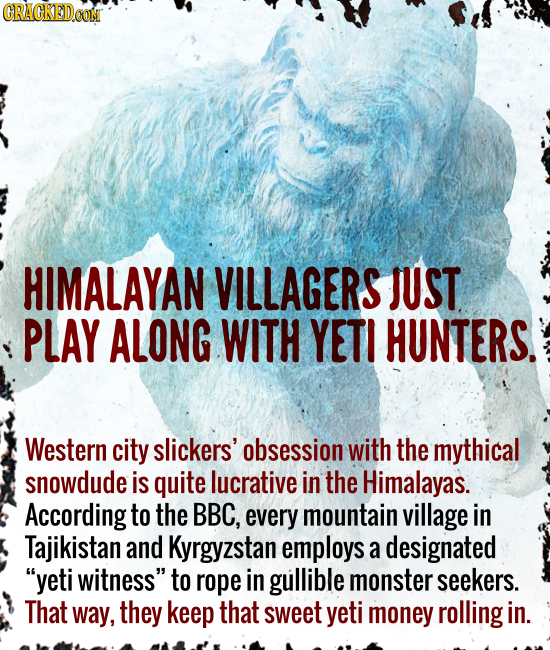 CRACKEDCON HIMALAYAN VILLAGERS JUST PLAY ALONG WITH YETI HUNTERS. Western city slickers' obsession with the mythical snowdude is quite lucrative in th