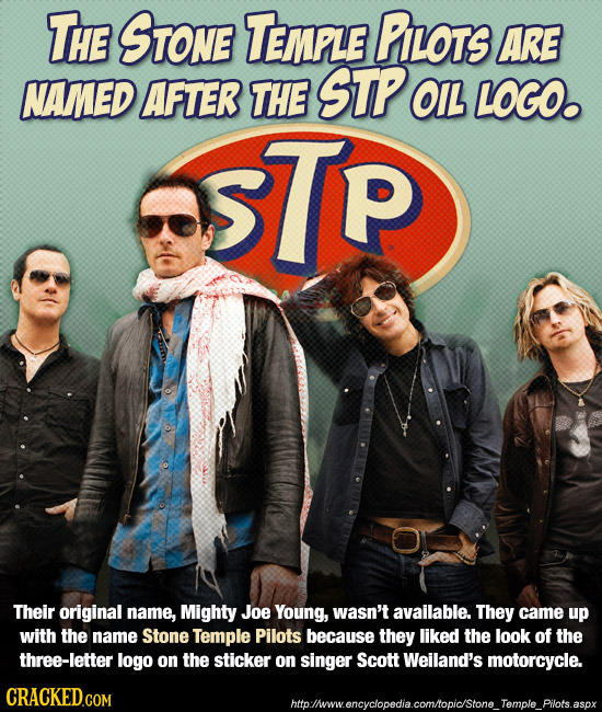 THE SToNe TEMPLE PiLoTs ARE NAMED AFTER THE STP OLL LOGO. TP Their original name, Mighty Joe Young, wasn't available. They came up with the name Stone
