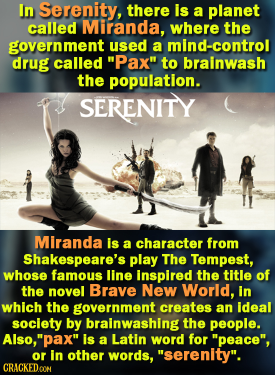 In Serenity, there is a planet called Miranda, where the government used a mind-control drug called Pax to brainwash the population. SERENITY Mirand