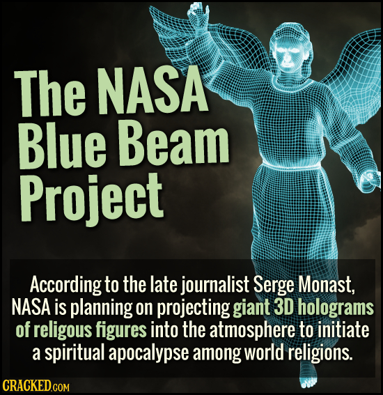 The NASA Blue Beam Project According to the late journalist Serge Monast, NASA is planning on projecting giant 3D holograms of religous figures into t