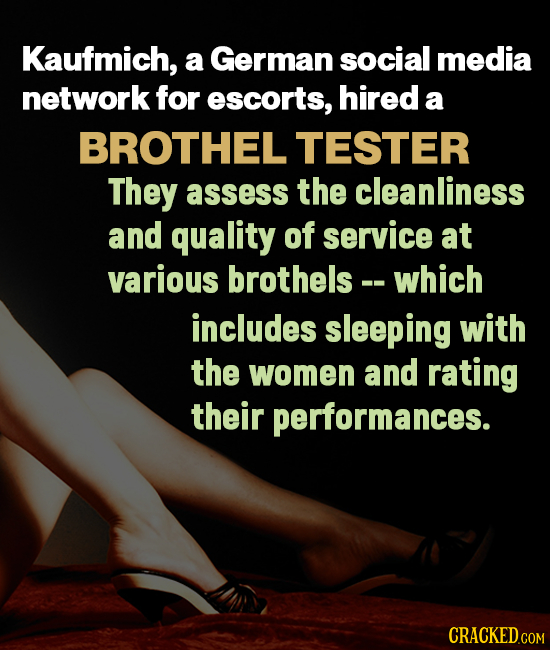Kaufmich, a German social media network for escorts, hired a BROTHEL' TESTER They assess the cleanliness and quality of service at various brothels--