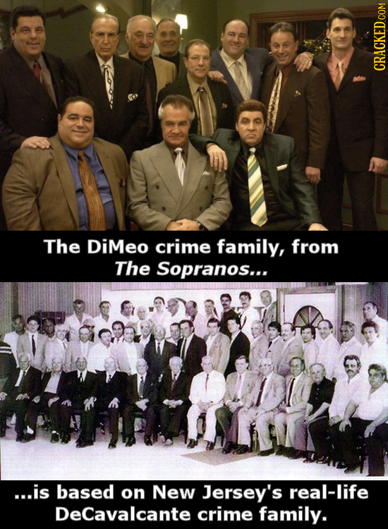 The DiMeo crime family, from The Sopranos... ...is based on New Jersey's real-life DeCavalcante crime family.