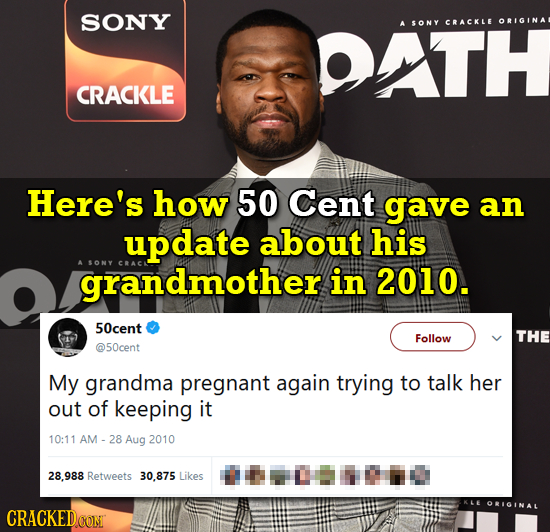SONY DATH ORIGINAL 4 SONY CRACKLE CRACKLE Here's how 50 Cent gave an update about his grandmother ASONY in 2010. 50cent Follow THE @50cent My grandma