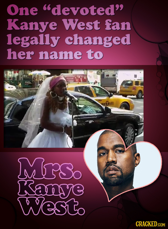 One devoted Kanye West fan legally changed her name to Mrs. Kanye Westo