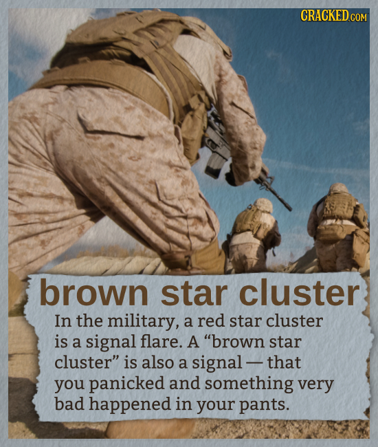 CRACKED COM brown star cluster In the military, a red star cluster is a signal flare. A brown star cluster is also a signal - that you panicked and