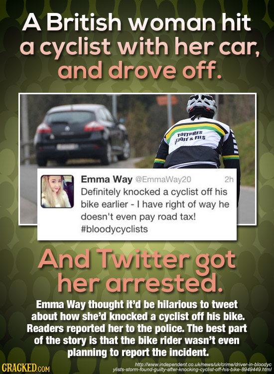 A British woman hit a cyclist with her car, and drove off. TORES FILS ErOR Emma Way @EmmaWay20 2h Definitely knocked a cyclist off his bike earlier -