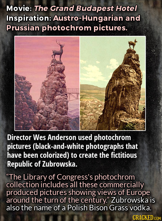 Movie: The Grand Budapest Hotel Inspiration: Austro-Hungarian and Prussian photochrom pictures. Director Wes Anderson used photochrom pictures (black-