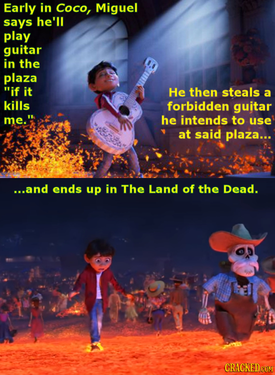 Early in Coco, Miguel says he'll play guitar in the plaza if it He then steals a kills forbidden guitar me. he intends to use at said plaza... ...an