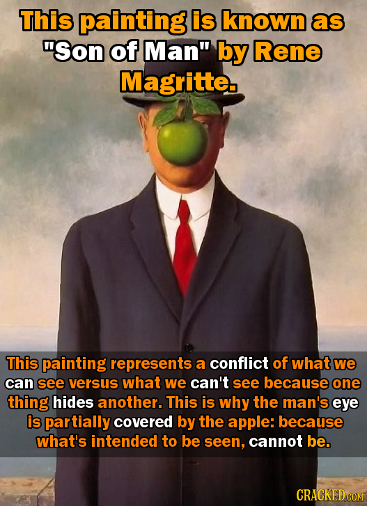This painting is known as Son of Man by Rene Magritte This painting represents a conflict of what we can see versus what we can't see because one th