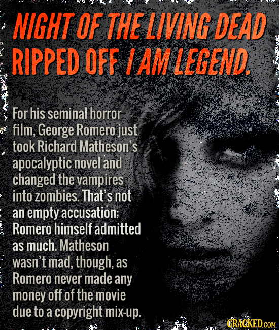 NIGHT OF THE LIVING DEAD RIPPED OFF AM LEGEND. For his seminal horror film, George Romero just took Richard Matheson's apocalyptic novel and changed t