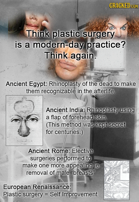 CRACKEDCO Think plastic surgery is a modern-day practice? Think again. Ancient Egypt: Rhinoplasty of the dead to make them recognizable in the afterli