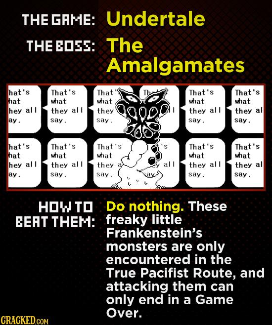 THE GRME: Undertale THE EOSE: The Amalgamates hat's That's That That's That's hat what what what what hey all they all they they all they al ay. say.