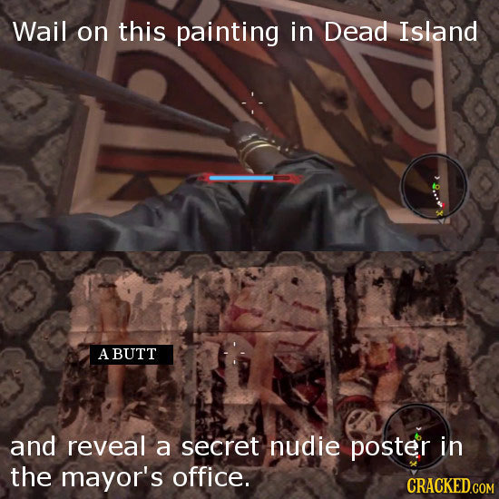 Wail on this painting in Dead Island A BUTT and reveal a secret nudie poster in the mayor's office.