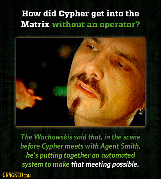 How did Cypher get into the Matrix without an operator? The Wachowskis said that, in the scene before Cypher meets with Agent Smith, he's putting toge