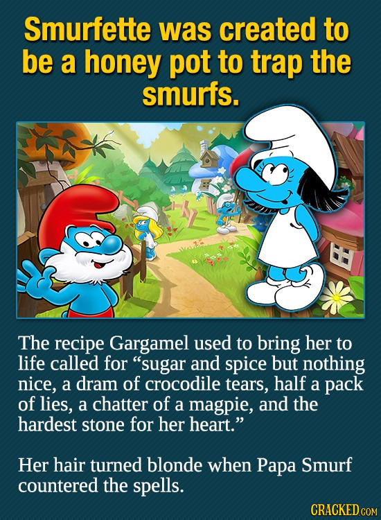 Smurfette was created to be a honey pot to trap the smurfs. The recipe Gargamel used to bring her to life called for sugar and spice but nothing nice