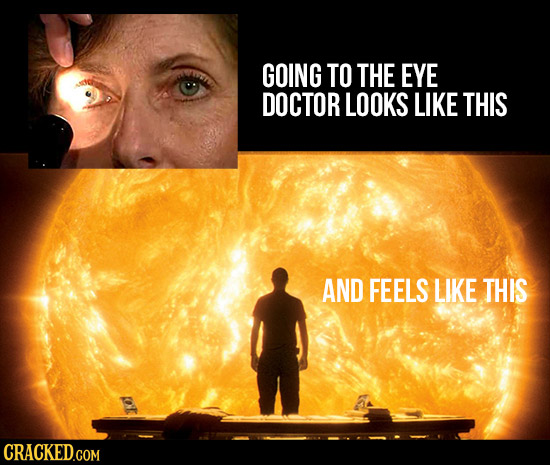 GOING TO THE EYE DOCTOR LOOKS LIKE THIS AND FEELS LIKE THIS CRACKED.COM