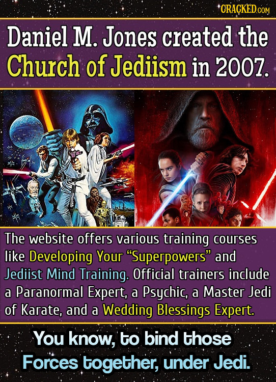 CRACKED COM Daniel M. Jones created the Church of Jediism in 2007. The website offers various training courses like Developing Your Superpowers and
