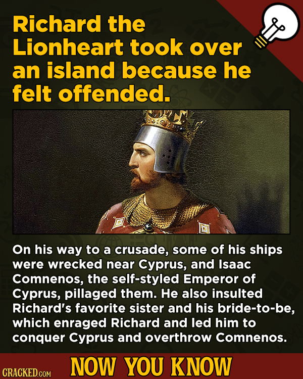 13 Little Things You Didn't Know About Movies And A Bunch Of Other Subjects - Richard the Lionheart took over an island because he felt offended.