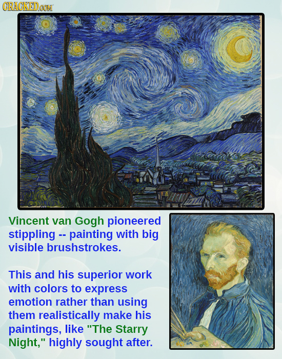 CRACKEDoON Vincent van Gogh pioneered stippling - painting with big visible brushstrokes. This and his superior work with colors to express emotion ra