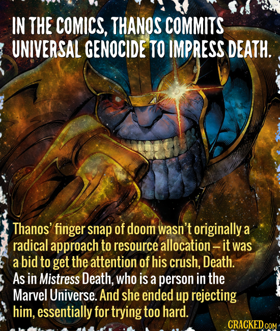 IN THE COMICS, THANOS COMMITS UNIVERSAL GENOCIDE TO IMPRESS DEATH. Thanos' finger snap of doom wasn't originally a radical approach to resource alloca