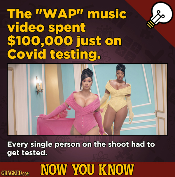 13 Little Things You Didn't Know About Movies And A Bunch Of Other Subjects - The WAP music video spent $100,000 just on Covid testing.