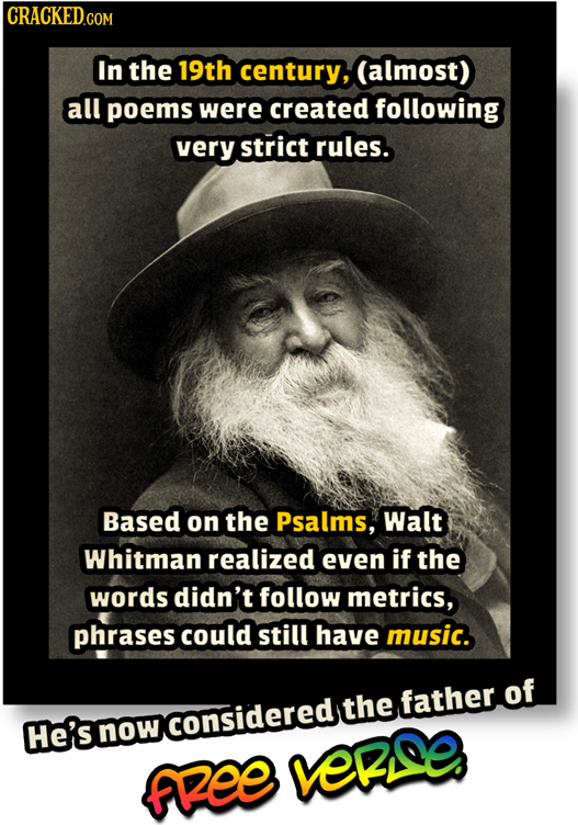 In the 19th century, (almost) all poems were created following very strict rules. Based on the Psalms, Walt Whitman realized even if the words didn't